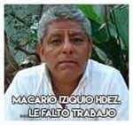 Macario Iziquio Hernández …le faltó trabajo